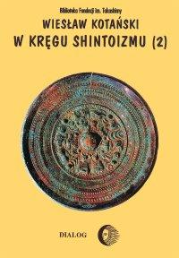 W kręgu shintoizmu. Tom 2 Doktryna, kult, organizacja - Wiesław Kotański - ebook