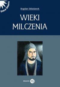 Wieki milczenia. Wczesne średniowiecze Persji - Bogdan Składanek - ebook