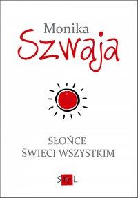 Słońce świeci wszystkim - Monika Szwaja - ebook