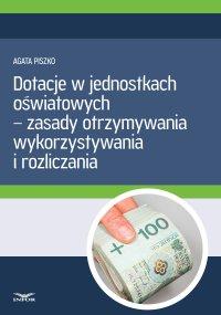 Dotacje w jednostkach oświatowych – zasady otrzymywania, wykorzystywania i rozliczania - Agata Piszko - ebook