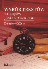 Wybór tekstów z dziejów języka polskiego. Tom 1: Do połowy XIX w. - Marek Cybulski - ebook