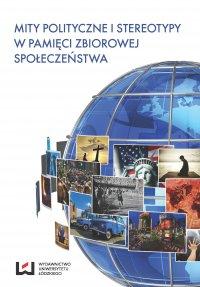Mity polityczne i stereotypy w pamięci zbiorowej społeczeństwa - Eugeniusz Ponczek - ebook