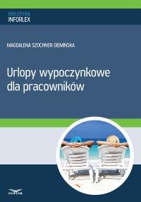 Urlopy wypoczynkowe dla pracowników - Magdalena Szochner-Siemińska - ebook