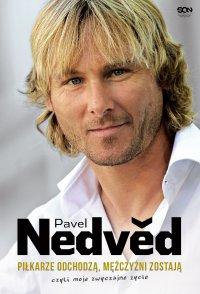 Pavel Nedved. Piłkarze odchodzą, mężczyźni zostają. Czyli moje zwyczajne życie - Pavel Nedved - ebook