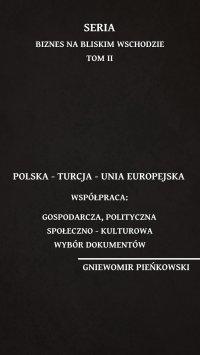 Polska – Turcja – Unia Europejska. Współpraca: gospodarcza, polityczna, społeczno – kulturowa. Wybór dokumentów