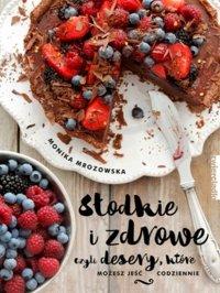 Słodkie i zdrowe - Monika Mrozowska - ebook
