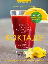 Koktajle dla zdrowia i urody czyli pysznie, świeżo, kolorowo - Katarzyna Błażejewska - ebook