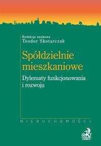 Spółdzielnie mieszkaniowe. Dylematy funkcjonowania i rozwoju - Teodor Skotarczak - ebook