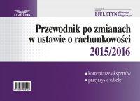 Przewodnik po zmianach w ustawie o rachunkowości 2015/2016
