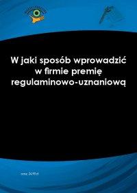 W jaki sposób wprowadzić w firmie premię regulaminowo-uznaniową - Anna Martuszewicz - ebook