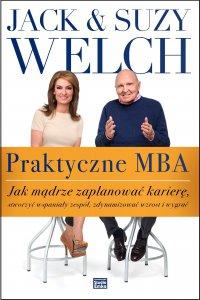 Praktyczne MBA. Jak mądrze zaplanować karierę, stworzyć wspaniały zespół, zdynamizować wzrost i wygrać - Jack Welch - ebook