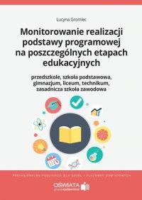 Monitorowanie realizacji podstawy programowej na poszczególnych etapach edukacyjnych - Lucyna Gromiec - ebook