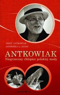 Antkowiak. Niegrzeczny chłopiec polskiej mody - Jerzy Antkowiak - ebook