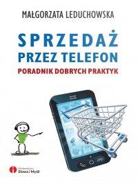 Sprzedaż przez telefon. Poradnik dobrych praktyk - Małgorzata Leduchowska - ebook