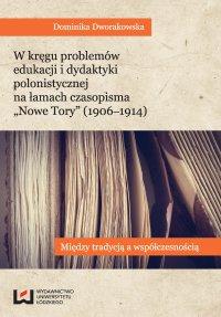 """W kręgu problemów edukacji i dydaktyki polonistycznej na łamach czasopisma """"Nowe Tory"""". Między tradycją a współczesnością - Dominika Dworakowska - ebook"""