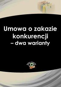 Umowa o zakazie konkurencji – dwa warianty - Iwona Jaroszewska-Ignatowska - ebook