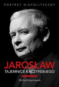 Jarosław. Tajemnice Kaczyńskiego