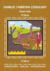 Charlie i fabryka czekolady Roalda Dahla. Streszczenie, analiza, interpretacja - Danuta Anusiak - ebook