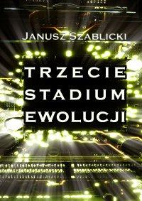 Trzecie stadium ewolucji - Janusz Szablicki - ebook