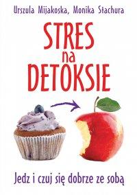 Stres na detoksie - Urszula Mijakoska - ebook