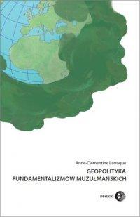 Geopolityka fundamentalizmów muzułmańskich. Od polityki po terroryzm międzynarodowy