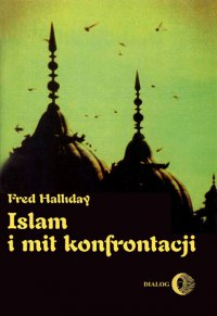 Islam i mit konfrontacji. Religia i polityka na Bliskim Wschodzie - Fred Halliday - ebook