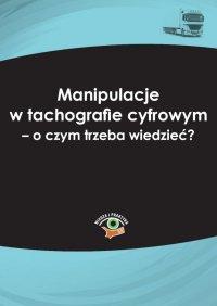 Manipulacje w tachografie cyfrowym - o czym trzeba wiedzieć? - Marek Herma - ebook