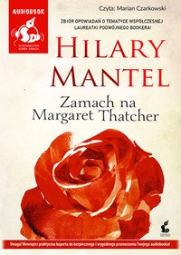 Zamach na Margaret Thatcher - Hilary Mantel - audiobook