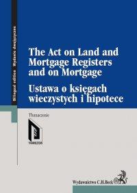 Ustawa o księgach wieczystych i hipotece. The Act on Land and Mortgage Registers and on Mortgage - Opracowanie zbiorowe - ebook