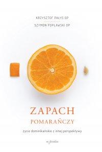 Zapach pomarańczy. Życie dominikańskie z innej perspektywy