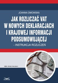 Jak rozliczać VAT w nowych deklaracjach i krajowej informacji podsumowującej – instrukcja rozliczeń