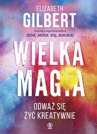Wielka Magia - Elizabeth Gilbert - ebook