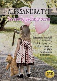 Szczęście pachnie bzem - Aleksandra Tyl - audiobook