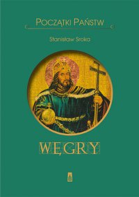 Początki państw. Węgry - Stanisław Sroka - ebook