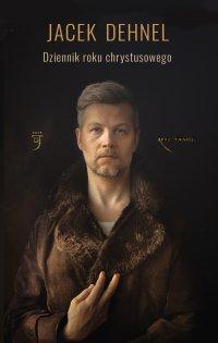 Dziennik roku chrystusowego - Jacek Dehnel - ebook