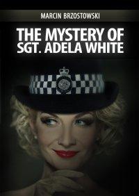 The Mystery of Sgt Adela White - Marcin Brzostowski - ebook