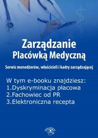 Zarządzanie Placówką Medyczną. Serwis menedżerów, właścicieli i kadry zarządzającej, wydanie lipiec 2015 r. - Anna Rubinkowska - eprasa