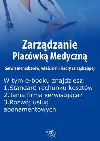 Zarządzanie Placówką Medyczną. Serwis menedżerów, właścicieli i kadry zarządzającej, wydanie listopad 2015 r.