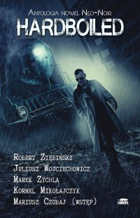 Hardboiled. Antologia nowel Neo-Noir - Juliusz Wojciechowicz - ebook