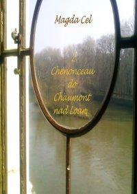 Z Chenonceau do Chaumont nad Loarą. Z cyklu Podróże z Barbarą
