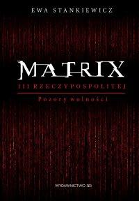 Matrix III Rzeczypospolitej. Pozory wolności - Ewa Stankiewicz - ebook