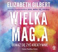 Wielka Magia - Elizabeth Gilbert - audiobook