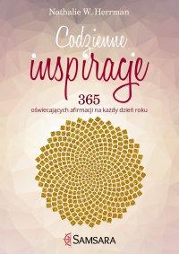 Codzienne inspiracje. 365 oświecających afirmacji na każdy dzień roku