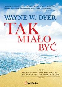 Tak miało być. Historia Wayne'a Dyera, który zrozumiał, że w życiu nic nie dzieje się bez przyczyny - Wayne W. Dyer - ebook