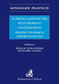 Ochrona dziedzictwa kulturalnego i naturalnego. Perspektywa prawna i kryminologiczna - Bartłomiej Gadecki - ebook