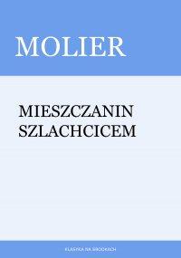 Mieszczanin szlachcicem - Molier - ebook