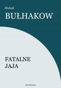 Fatalne jaja - Michaił Bułhakow - ebook