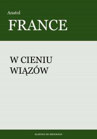 W cieniu wiązów - Anatol France - ebook