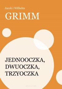 Jednooczka, Dwuoczka, Trzyoczka - Jakub Grimm - ebook
