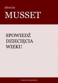 Spowiedź dziecięcia wieku - Alfred de Musset - ebook